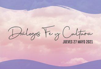Programa: Diálogos Fe y Cultura, Jueves 27 de Mayo
